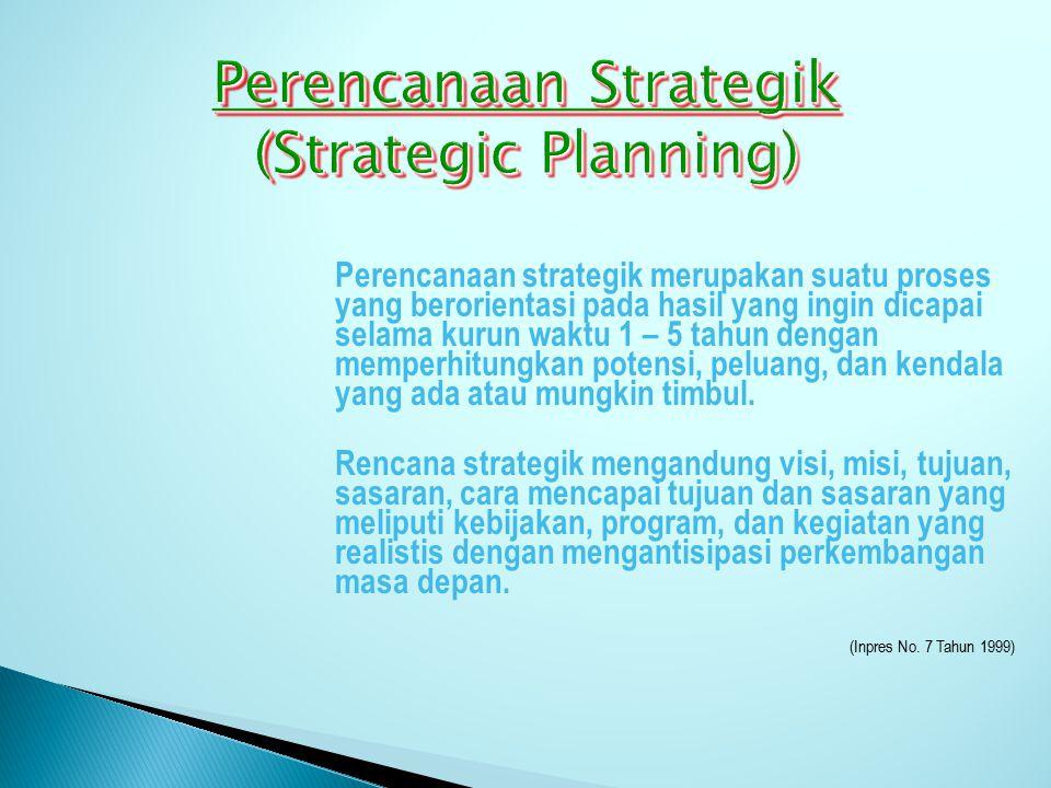 Perencanaan strategik merupakan suatu proses yang berorientasi pada hasil yang ingin dicapai selama kurun waktu 1 – 5 tahun dengan memperhitungkan potensi, peluang, dan kendala yang ada atau mungkin timbul.