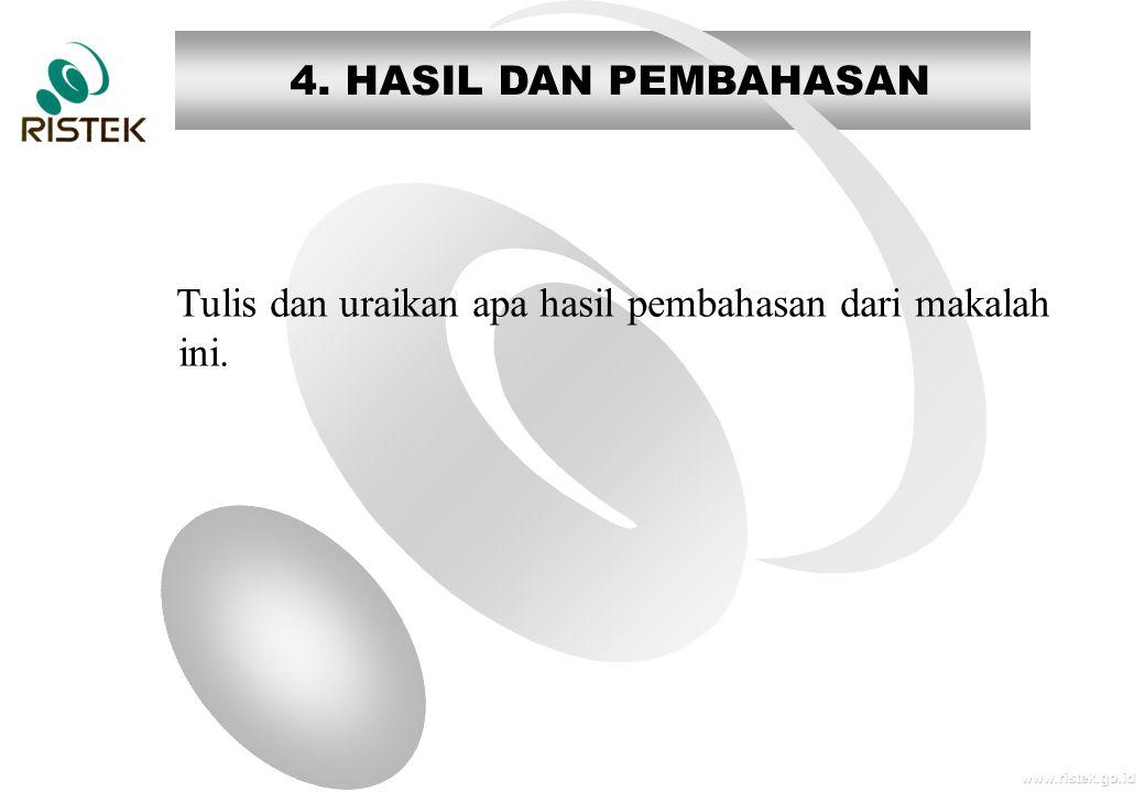 www.ristek.go.id 4. HASIL DAN PEMBAHASAN Tulis dan uraikan apa hasil pembahasan dari makalah ini.