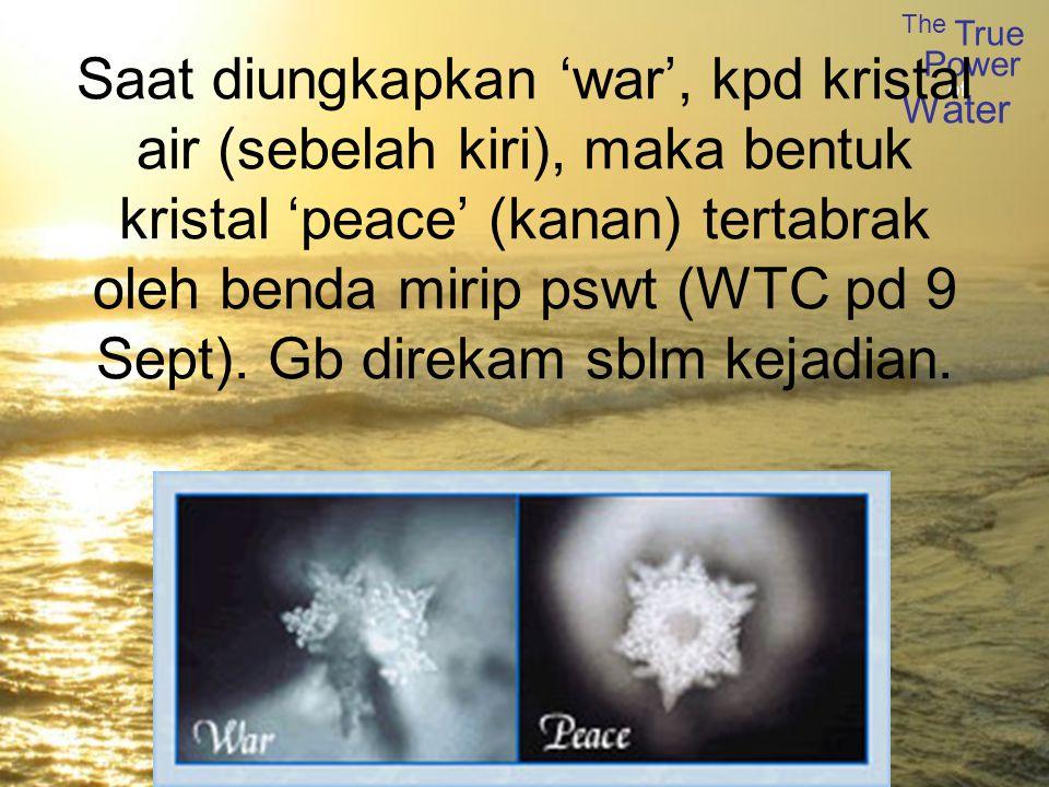 The True Power Water of Saat diungkapkan 'war', kpd kristal air (sebelah kiri), maka bentuk kristal 'peace' (kanan) tertabrak oleh benda mirip pswt (WTC pd 9 Sept).