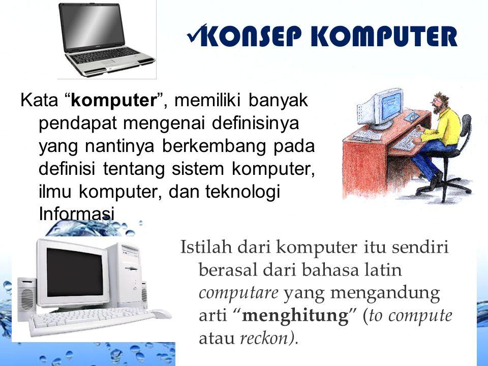 """Page 10 KONSEP KOMPUTER Kata """"komputer"""", memiliki banyak pendapat mengenai definisinya yang nantinya berkembang pada definisi tentang sistem komputer,"""