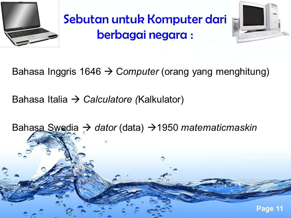 Page 11 Sebutan untuk Komputer dari berbagai negara : Bahasa Inggris 1646  Computer (orang yang menghitung) Bahasa Italia  Calculatore (Kalkulator)
