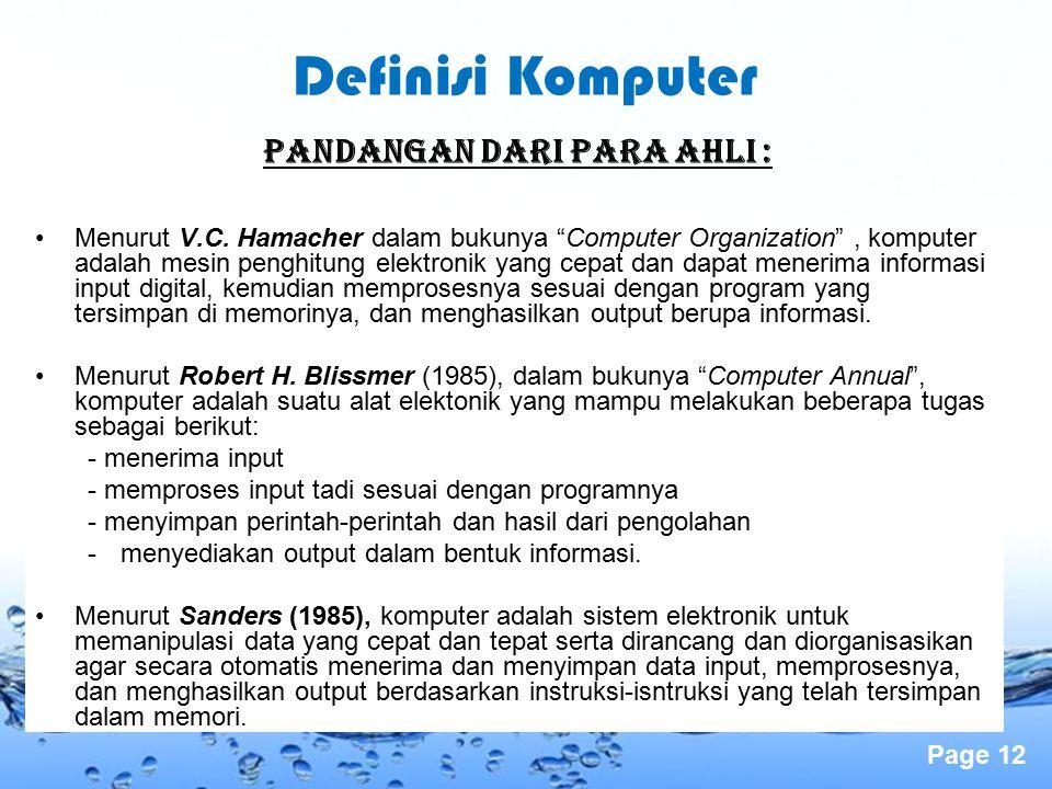 "Page 12 PANDANGAN DARI PARA AHLI : Menurut V.C. Hamacher dalam bukunya ""Computer Organization"", komputer adalah mesin penghitung elektronik yang cepat"