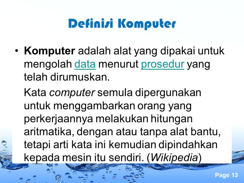 Page 13 Komputer adalah alat yang dipakai untuk mengolah data menurut prosedur yang telah dirumuskan.dataprosedur Kata computer semula dipergunakan un