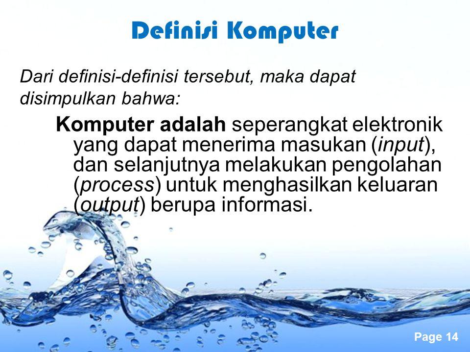 Page 14 Dari definisi-definisi tersebut, maka dapat disimpulkan bahwa: Komputer adalah seperangkat elektronik yang dapat menerima masukan (input), dan