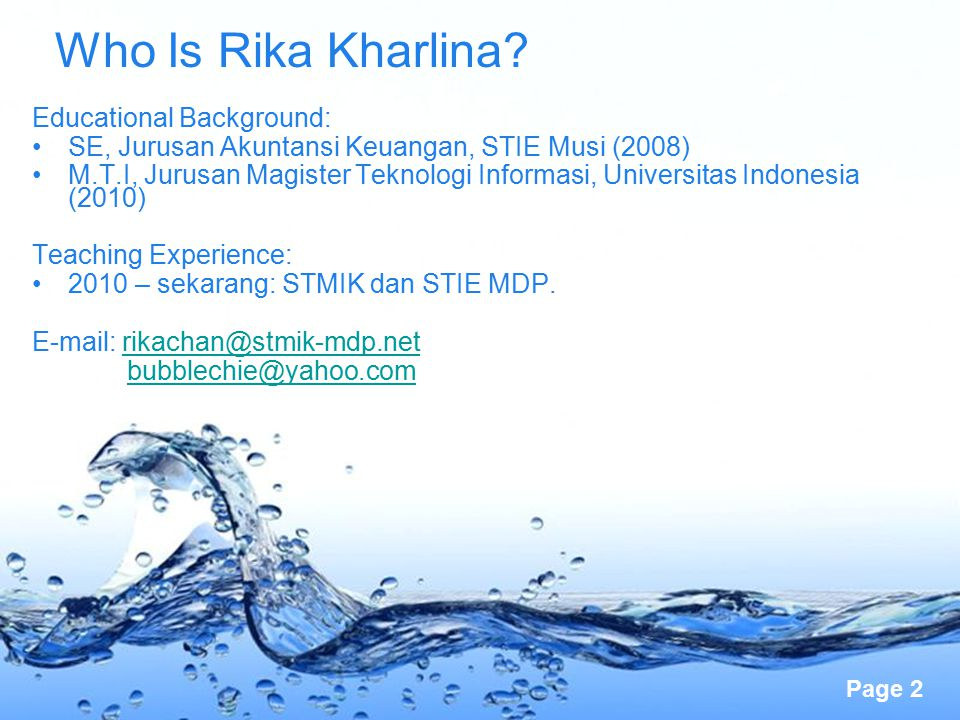 Page 2 Who Is Rika Kharlina? Educational Background: SE, Jurusan Akuntansi Keuangan, STIE Musi (2008) M.T.I, Jurusan Magister Teknologi Informasi, Uni