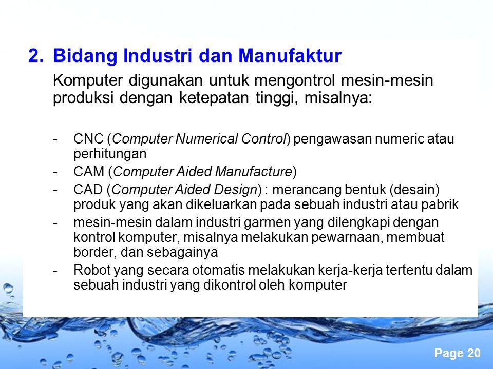 Page 20 2.Bidang Industri dan Manufaktur Komputer digunakan untuk mengontrol mesin-mesin produksi dengan ketepatan tinggi, misalnya: -CNC (Computer Nu