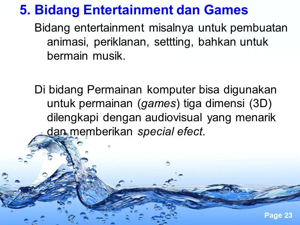Page 23 5.Bidang Entertainment dan Games Bidang entertainment misalnya untuk pembuatan animasi, periklanan, settting, bahkan untuk bermain musik. Di b