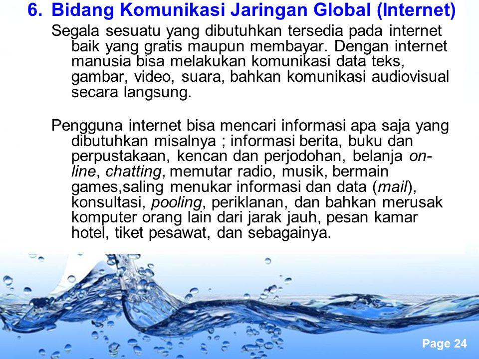 Page 24 6.Bidang Komunikasi Jaringan Global (Internet) Segala sesuatu yang dibutuhkan tersedia pada internet baik yang gratis maupun membayar. Dengan