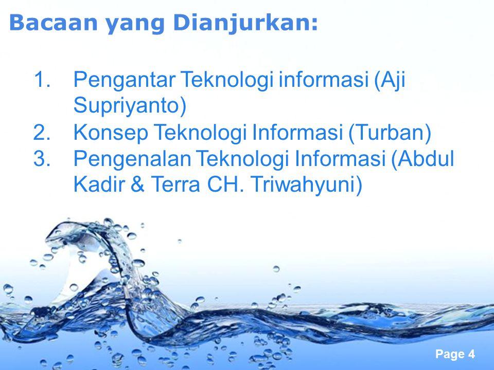 Page 4 Bacaan yang Dianjurkan: 1.Pengantar Teknologi informasi (Aji Supriyanto) 2.Konsep Teknologi Informasi (Turban) 3.Pengenalan Teknologi Informasi
