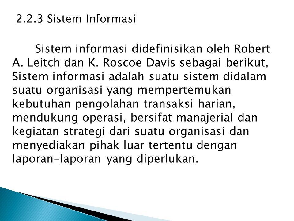 2.2.3 Sistem Informasi Sistem informasi didefinisikan oleh Robert A. Leitch dan K. Roscoe Davis sebagai berikut, Sistem informasi adalah suatu sistem
