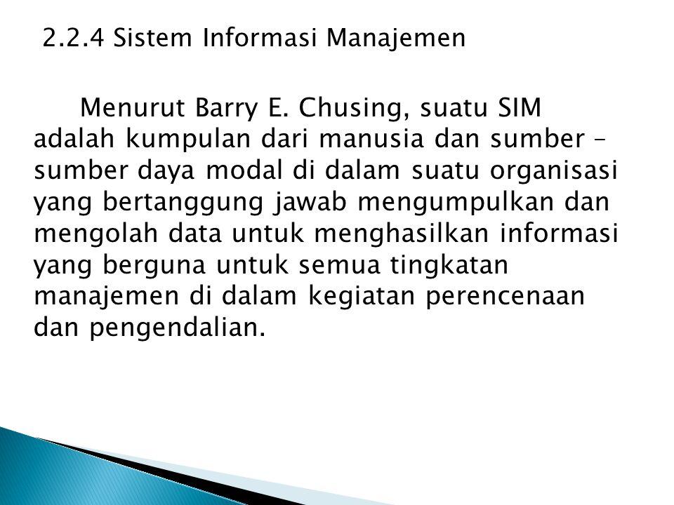 2.2.4 Sistem Informasi Manajemen Menurut Barry E. Chusing, suatu SIM adalah kumpulan dari manusia dan sumber – sumber daya modal di dalam suatu organi