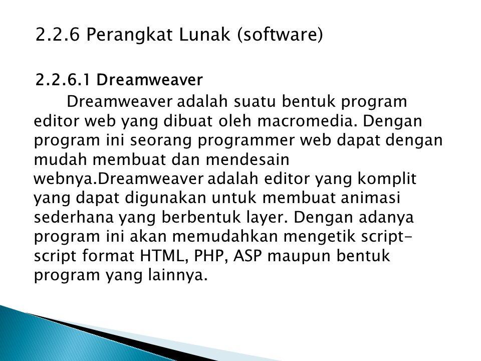 2.2.6 Perangkat Lunak (software) 2.2.6.1 Dreamweaver Dreamweaver adalah suatu bentuk program editor web yang dibuat oleh macromedia. Dengan program in