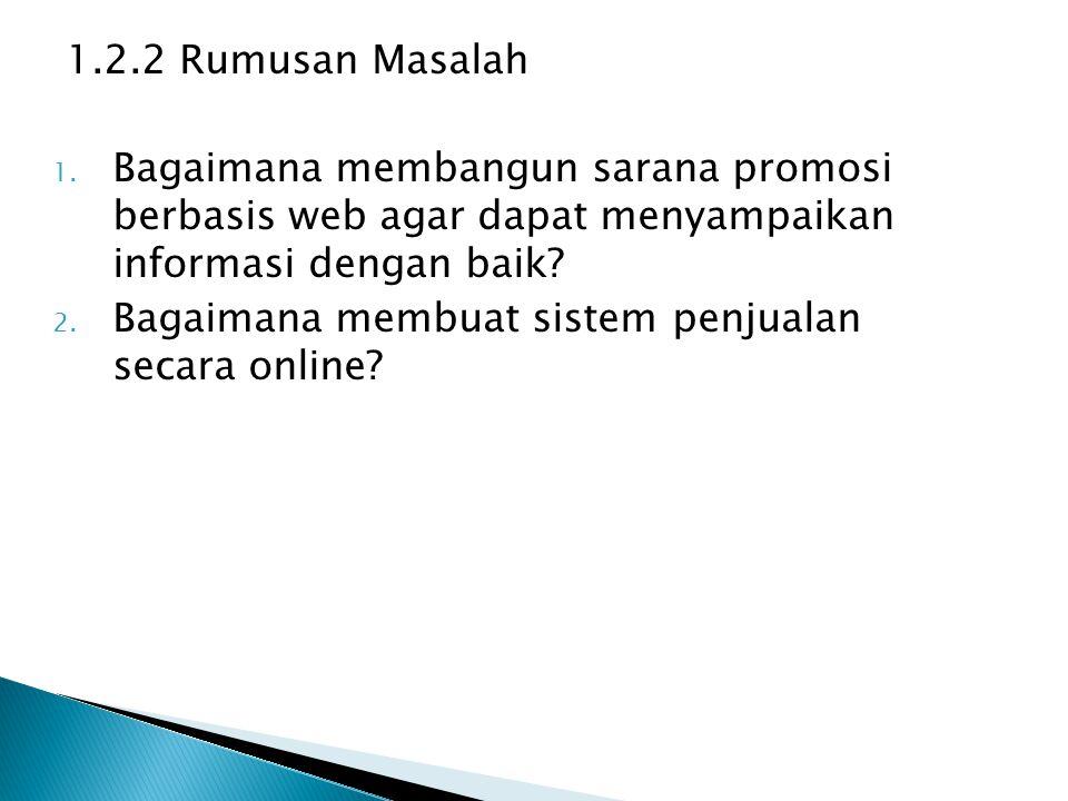 1.2.2 Rumusan Masalah 1. Bagaimana membangun sarana promosi berbasis web agar dapat menyampaikan informasi dengan baik? 2. Bagaimana membuat sistem pe