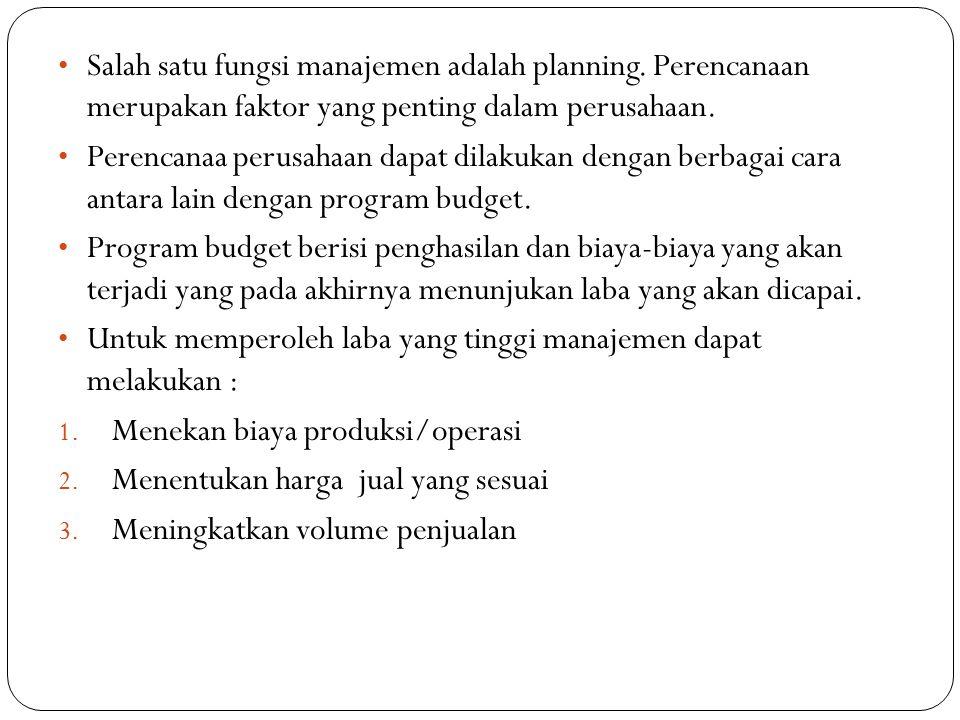 Salah satu fungsi manajemen adalah planning. Perencanaan merupakan faktor yang penting dalam perusahaan. Perencanaa perusahaan dapat dilakukan dengan