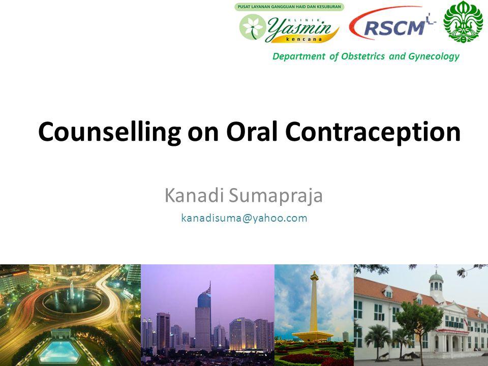 Counselling on Oral Contraception Kanadi Sumapraja kanadisuma@yahoo.com Department of Obstetrics and Gynecology