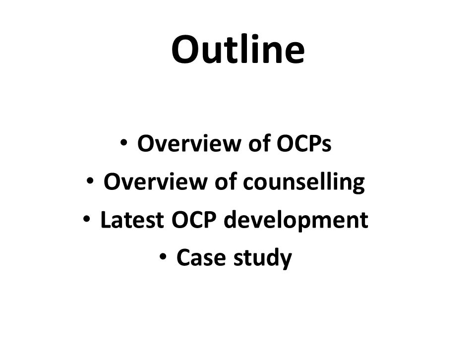 Outline Overview of OCPs Overview of counselling Latest OCP development Case study