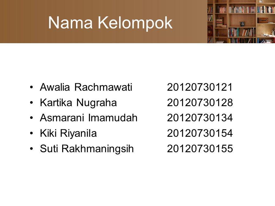 Nama Kelompok Awalia Rachmawati20120730121 Kartika Nugraha20120730128 Asmarani Imamudah20120730134 Kiki Riyanila20120730154 Suti Rakhmaningsih20120730155