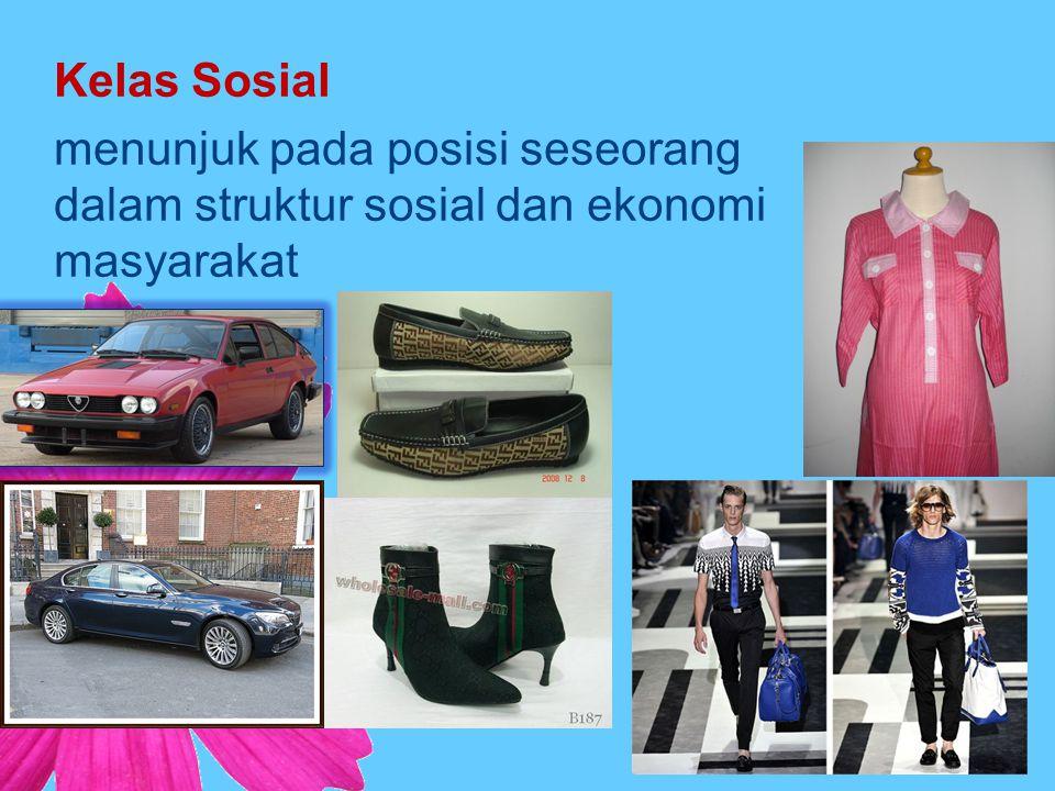 Kelas Sosial menunjuk pada posisi seseorang dalam struktur sosial dan ekonomi masyarakat