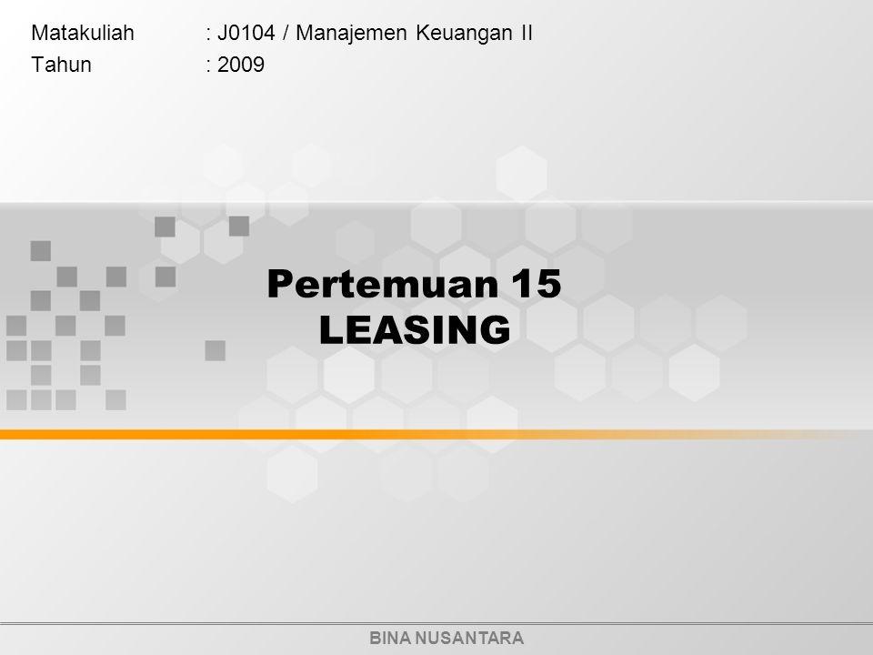 BINA NUSANTARA Pertemuan 15 LEASING Matakuliah: J0104 / Manajemen Keuangan II Tahun: 2009