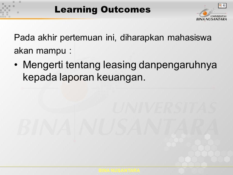 BINA NUSANTARA Learning Outcomes Pada akhir pertemuan ini, diharapkan mahasiswa akan mampu : Mengerti tentang leasing danpengaruhnya kepada laporan ke