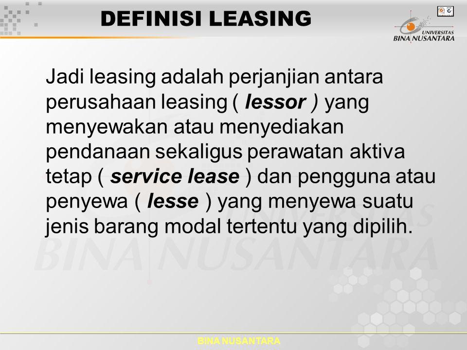 BINA NUSANTARA DEFINISI LEASING Jadi leasing adalah perjanjian antara perusahaan leasing ( lessor ) yang menyewakan atau menyediakan pendanaan sekalig