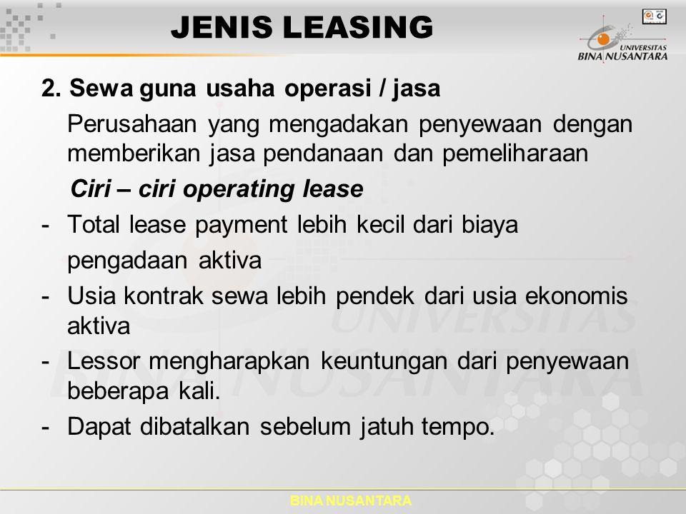 BINA NUSANTARA JENIS LEASING 2. Sewa guna usaha operasi / jasa Perusahaan yang mengadakan penyewaan dengan memberikan jasa pendanaan dan pemeliharaan