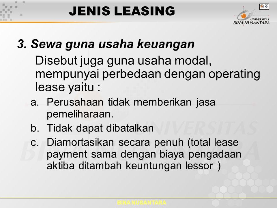 BINA NUSANTARA JENIS LEASING 3. Sewa guna usaha keuangan Disebut juga guna usaha modal, mempunyai perbedaan dengan operating lease yaitu : a.Perusahaa