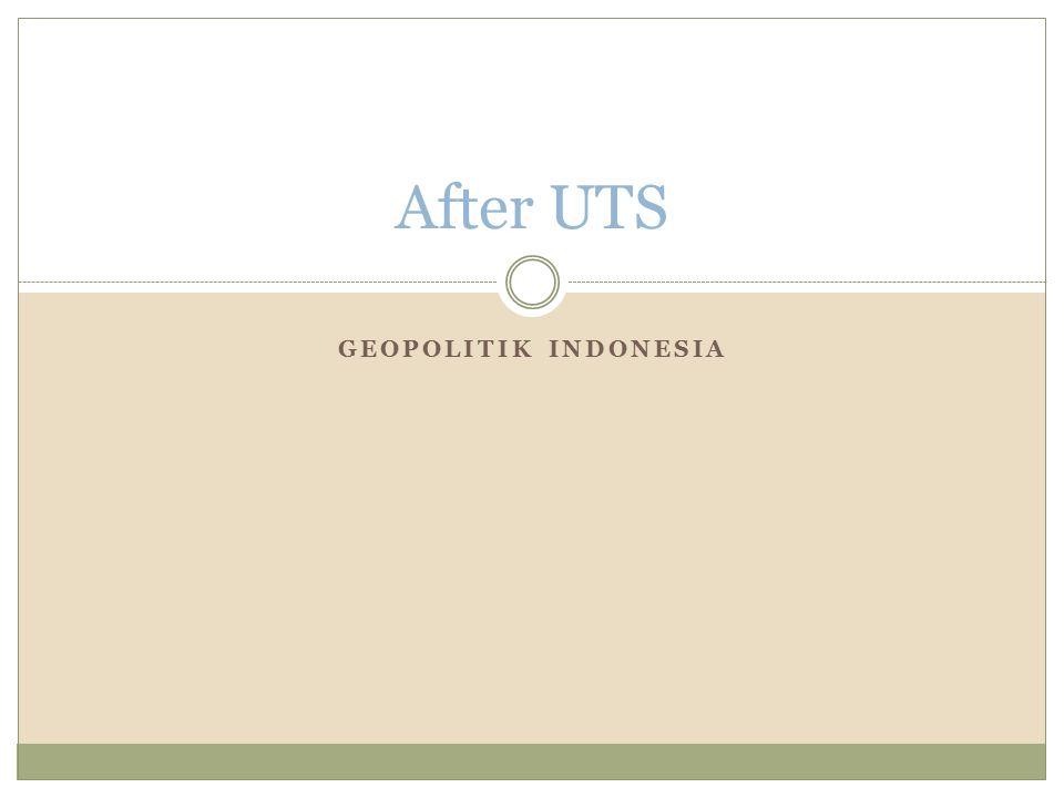 GEOPOLITIK INDONESIA After UTS