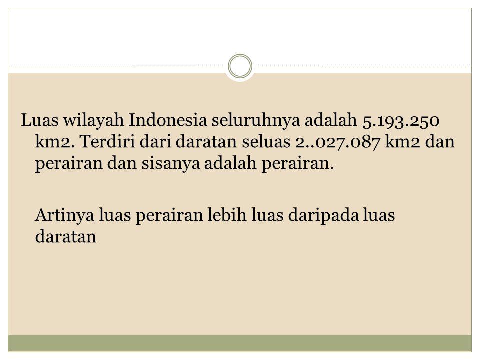 Luas wilayah Indonesia seluruhnya adalah 5.193.250 km2.