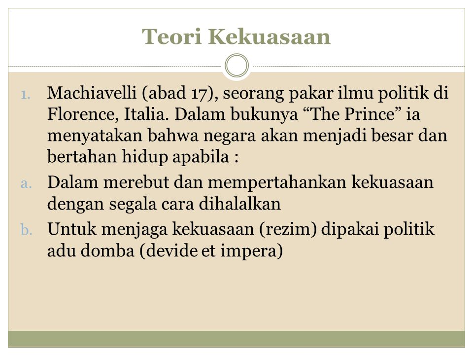 Teori Kekuasaan 1.Machiavelli (abad 17), seorang pakar ilmu politik di Florence, Italia.
