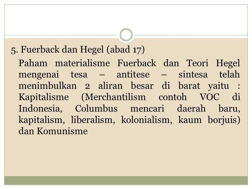5. Fuerback dan Hegel (abad 17) Paham materialisme Fuerback dan Teori Hegel mengenai tesa – antitese – sintesa telah menimbulkan 2 aliran besar di bar