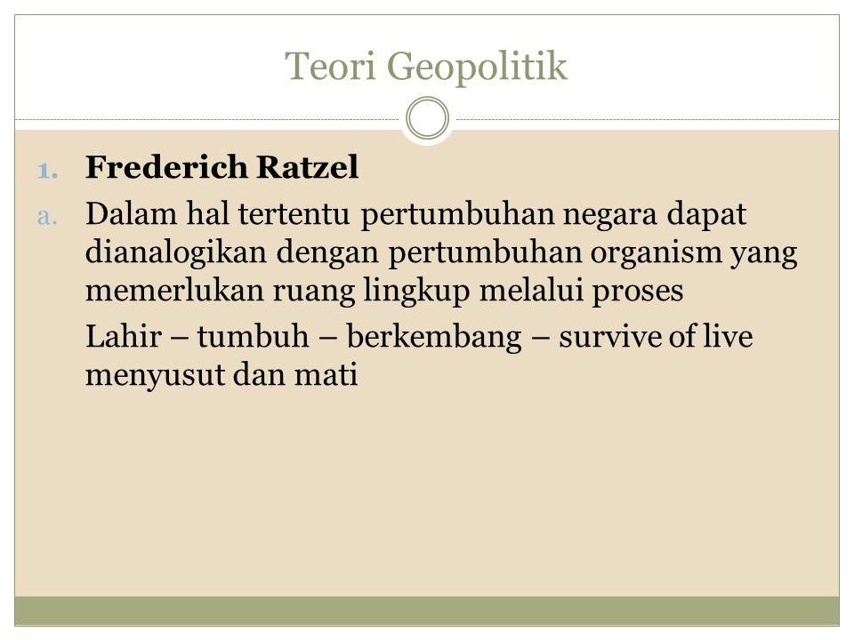 Teori Geopolitik 1.Frederich Ratzel a.