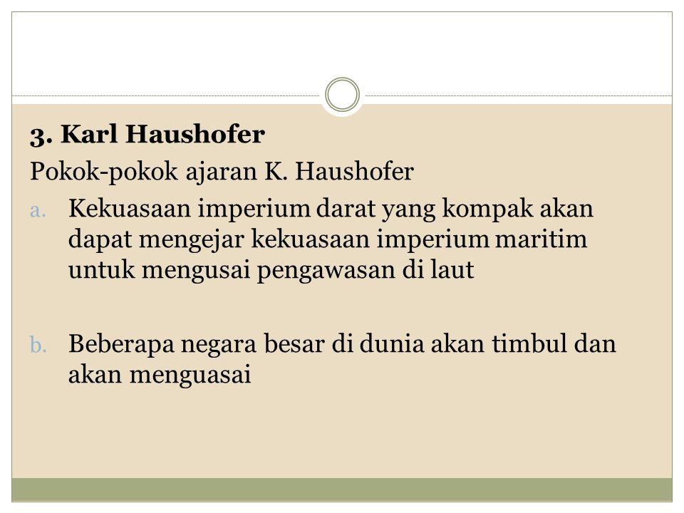3.Karl Haushofer Pokok-pokok ajaran K. Haushofer a.