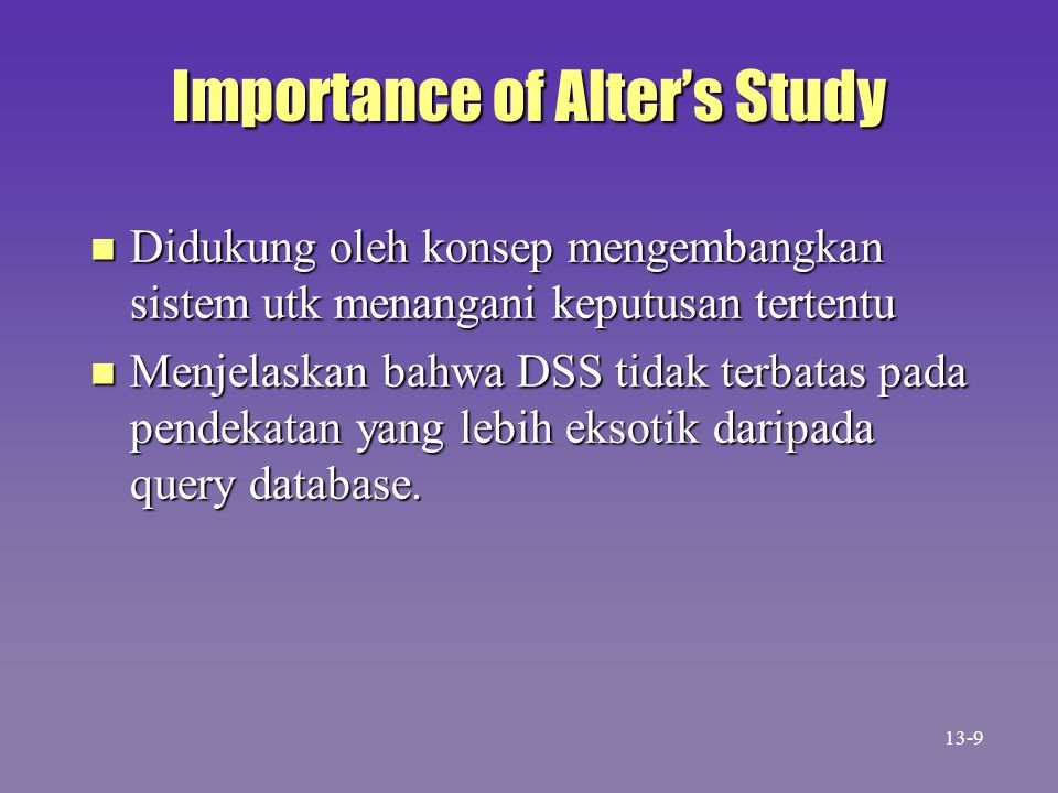 Retrieve information elements Analyze entire files Prepare reports from multiple files Estimate decision consequen- ces Propose decisions Degree of problem solving support Degree of complexity of the problem-solving system LittleMuch Alter's DSS Types Make decisions 13-10