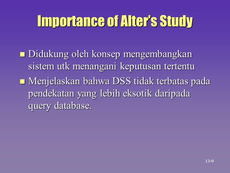 Importance of Alter's Study n Didukung oleh konsep mengembangkan sistem utk menangani keputusan tertentu n Menjelaskan bahwa DSS tidak terbatas pada p