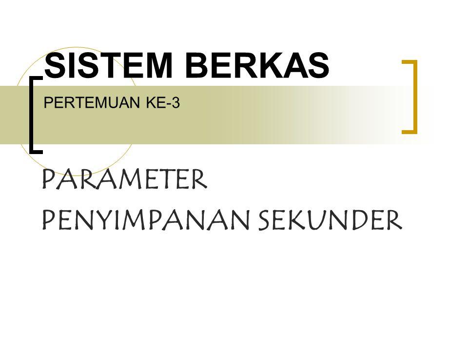 SISTEM BERKAS PERTEMUAN KE-3 PARAMETER PENYIMPANAN SEKUNDER