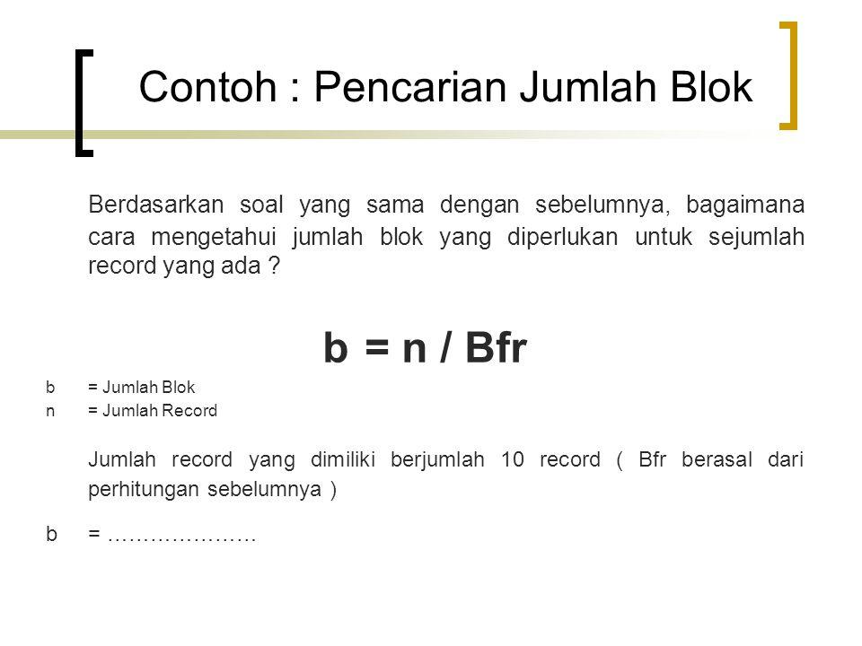 Contoh : Pencarian Jumlah Blok Berdasarkan soal yang sama dengan sebelumnya, bagaimana cara mengetahui jumlah blok yang diperlukan untuk sejumlah record yang ada .