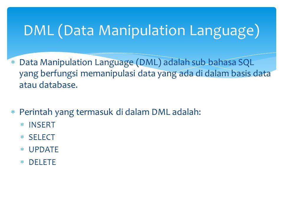  Data Manipulation Language (DML) adalah sub bahasa SQL yang berfungsi memanipulasi data yang ada di dalam basis data atau database.