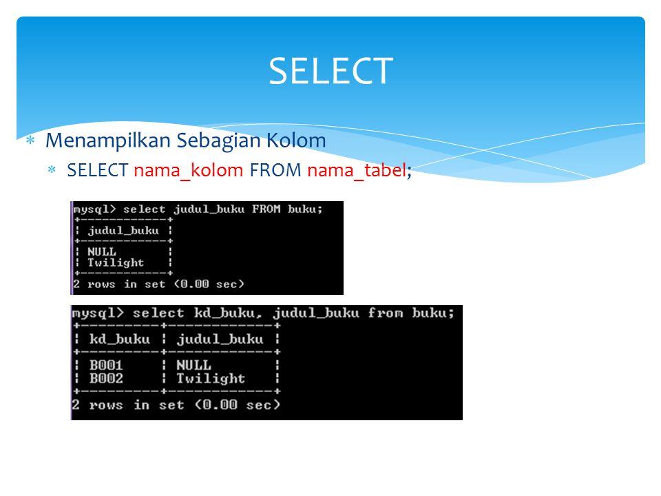  Menampilkan Sebagian Kolom  SELECT nama_kolom FROM nama_tabel; SELECT