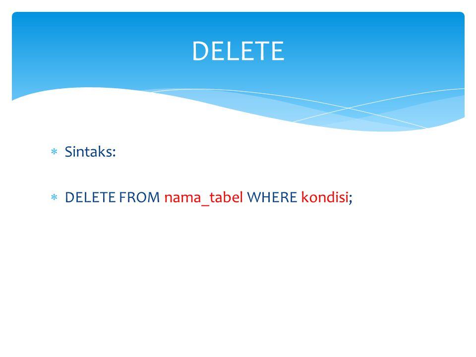  Sintaks:  DELETE FROM nama_tabel WHERE kondisi; DELETE