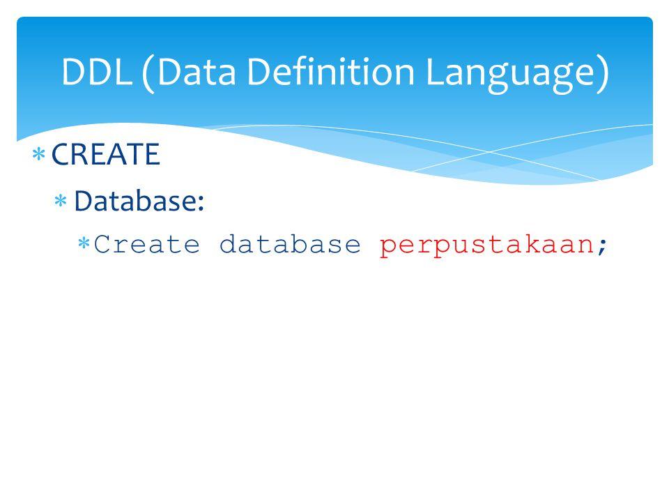  Tabel:  Create TABLE Buku( kd_buku CHAR(11), judul_buku VARCHAR(25), Pengarang VARCHAR (25), Penerbit VARCHAR (30) ); DDL (Data Definition Language)