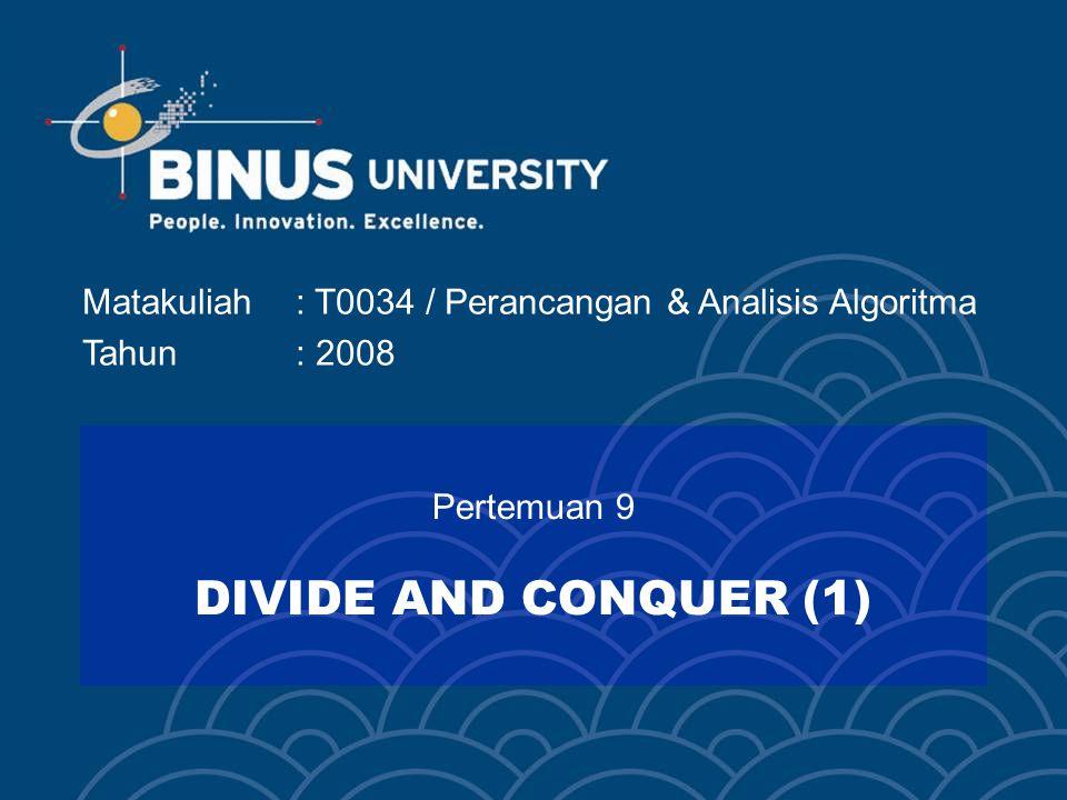 Matakuliah: T0034 / Perancangan & Analisis Algoritma Tahun: 2008 Pertemuan 9 DIVIDE AND CONQUER (1)
