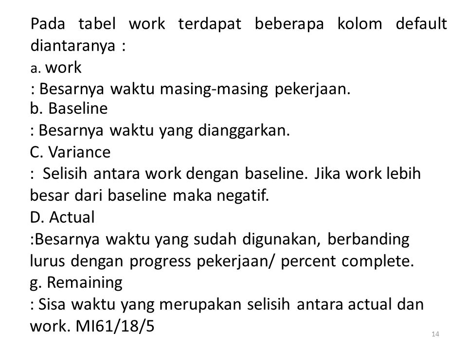 Pada tabel work terdapat beberapa kolom default diantaranya : a. work : Besarnya waktu masing-masing pekerjaan. 14 b. Baseline : Besarnya waktu yang d