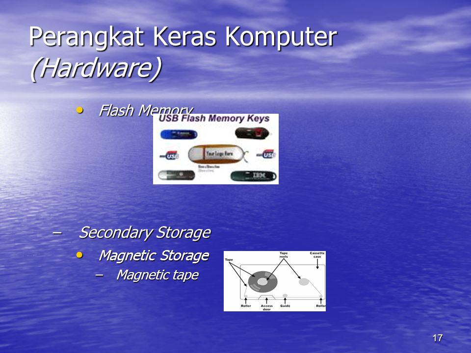 17 Perangkat Keras Komputer (Hardware) Flash Memory Flash Memory –Secondary Storage Magnetic Storage Magnetic Storage –Magnetic tape