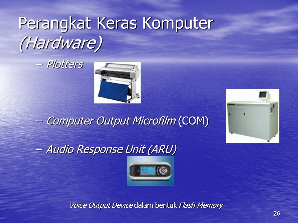26 Perangkat Keras Komputer (Hardware) –Plotters –Computer Output Microfilm (COM) –Audio Response Unit (ARU) Voice Output Device dalam bentuk Flash Me