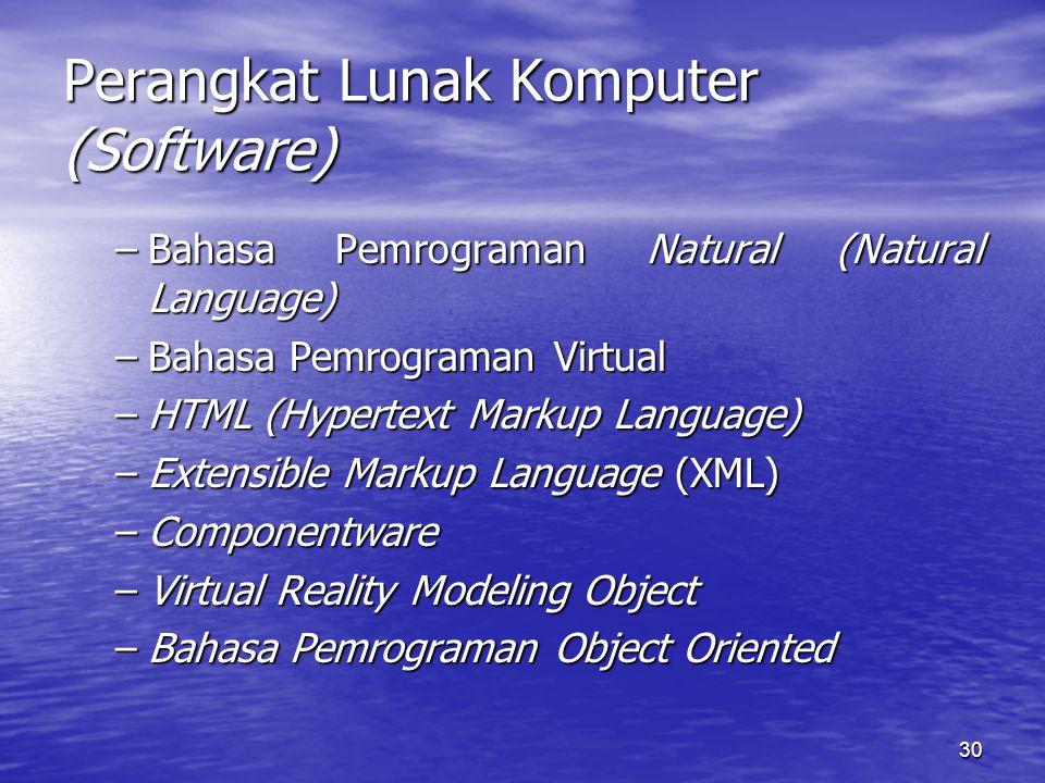30 Perangkat Lunak Komputer (Software) –Bahasa Pemrograman Natural (Natural Language) –Bahasa Pemrograman Virtual –HTML (Hypertext Markup Language) –E