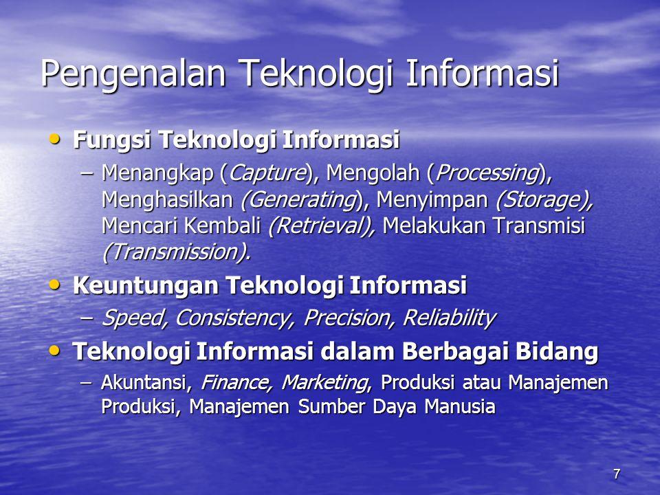 7 Pengenalan Teknologi Informasi Fungsi Teknologi Informasi Fungsi Teknologi Informasi –Menangkap (Capture), Mengolah (Processing), Menghasilkan (Gene