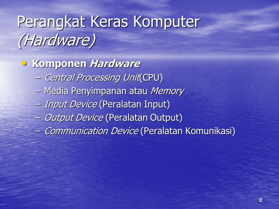 9 Perangkat Keras Komputer (Hardware) Central Processing Unit (CPU) Central Processing Unit (CPU) –Komponen CPU : Control Unit Control Unit Arithmatic Logic Unit (ALU) Arithmatic Logic Unit (ALU)