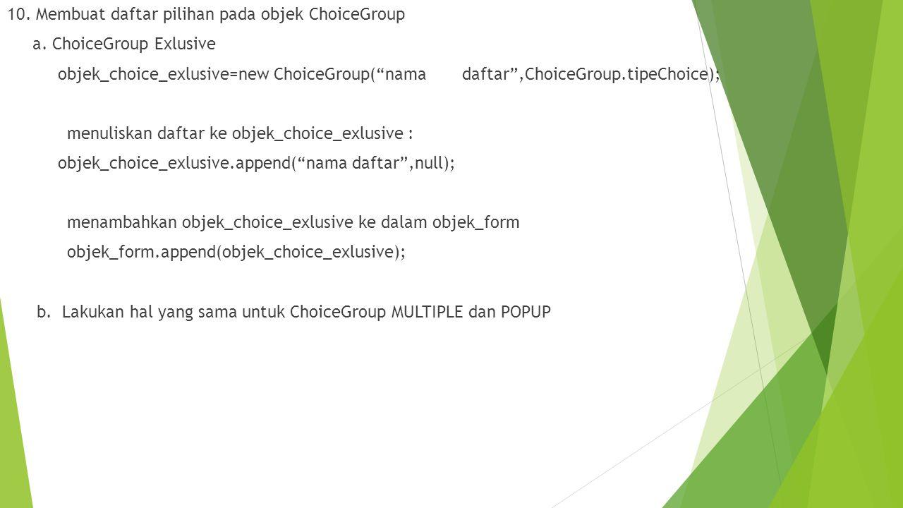 10. Membuat daftar pilihan pada objek ChoiceGroup a.