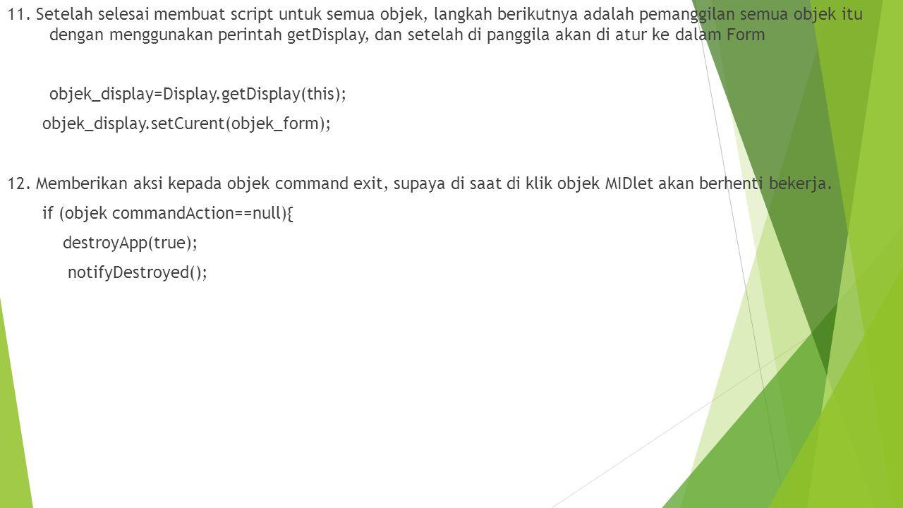 11. Setelah selesai membuat script untuk semua objek, langkah berikutnya adalah pemanggilan semua objek itu dengan menggunakan perintah getDisplay, da